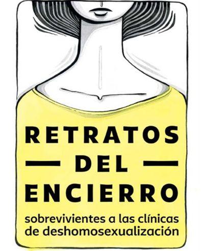 Retratos del encierro. Sobrevivientes a las clínicas de deshomosexualización (octubre 2017)